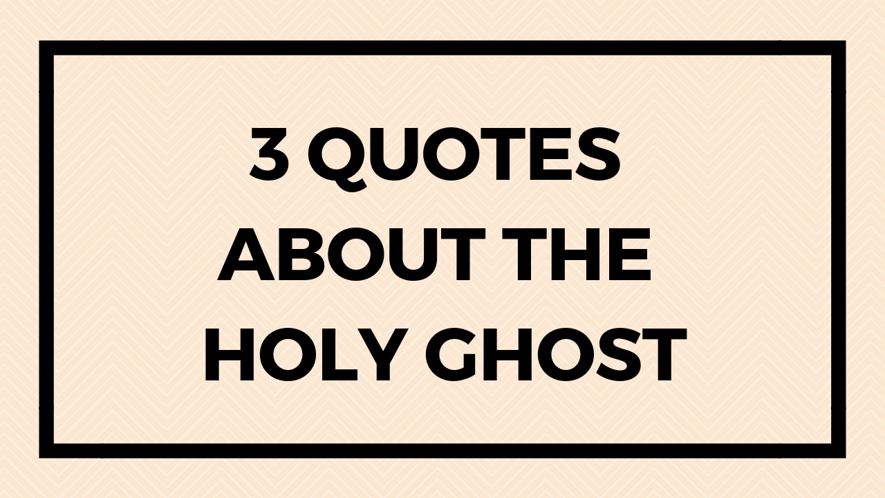 3 Quotes About the Holy Ghost