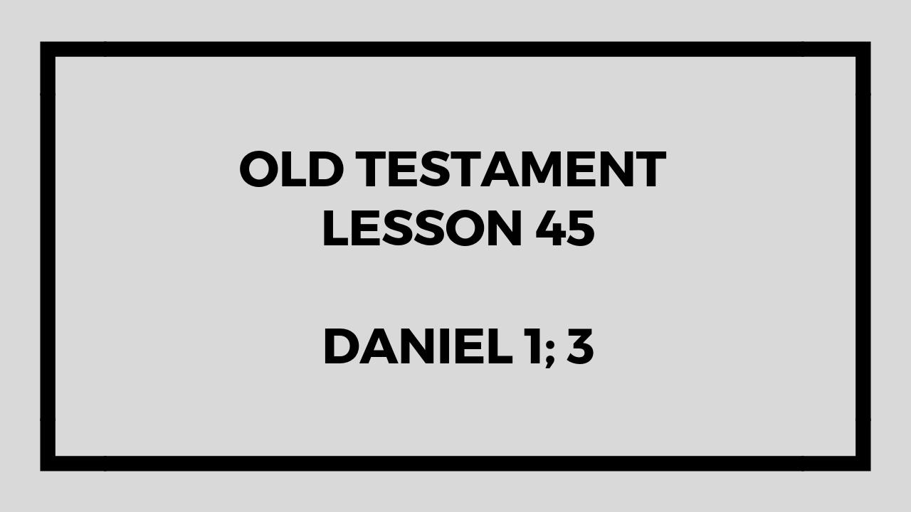 Old Testament Lesson 45