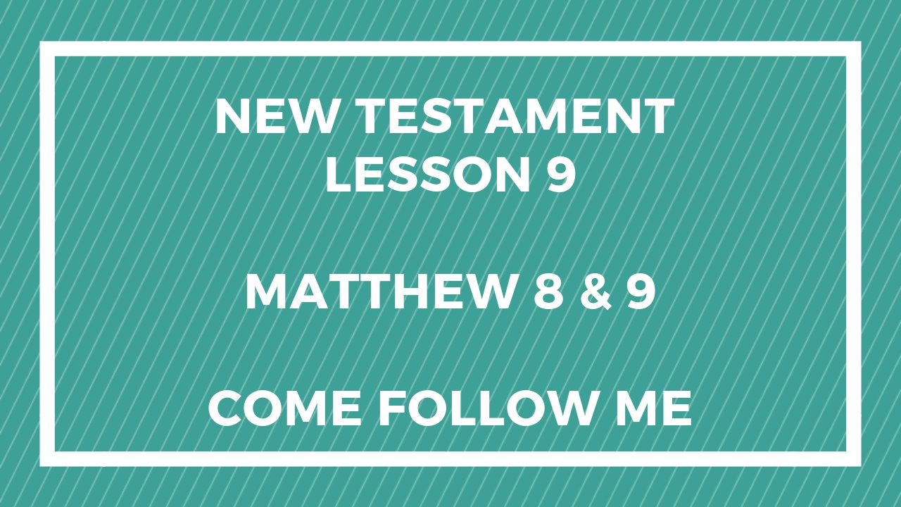Come Follow Me Matthew 8 and 9
