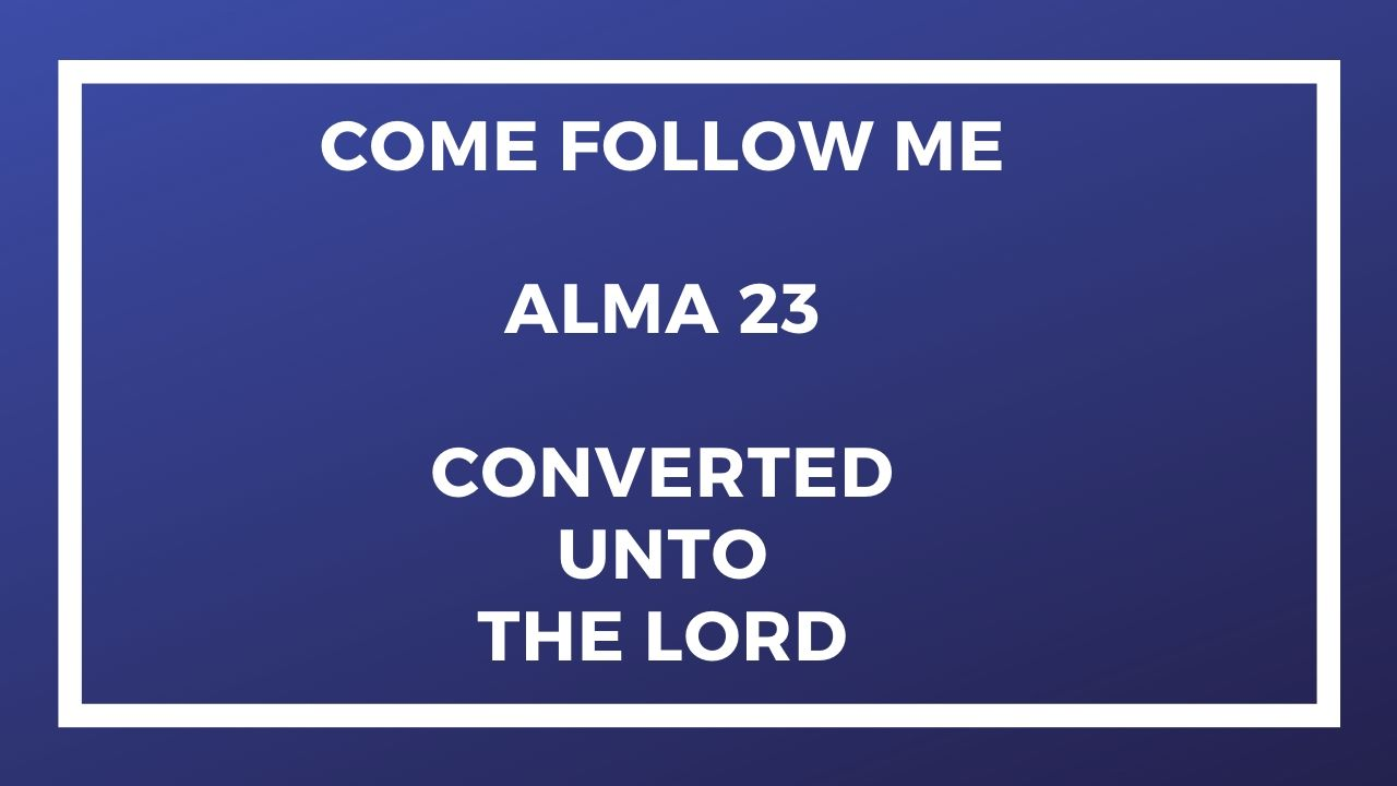 Come Follow Me Alma 23 (June 29-July 5)
