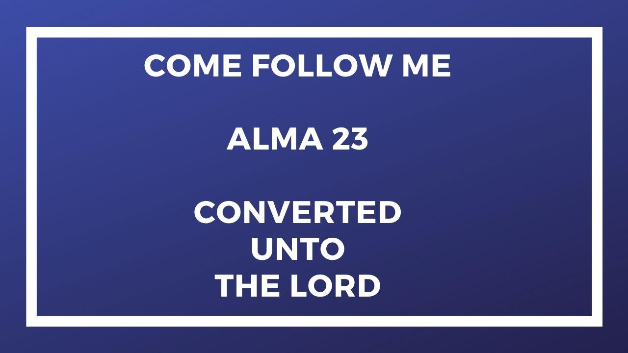 Come Follow Me Alma 23 (June 29-July 5)